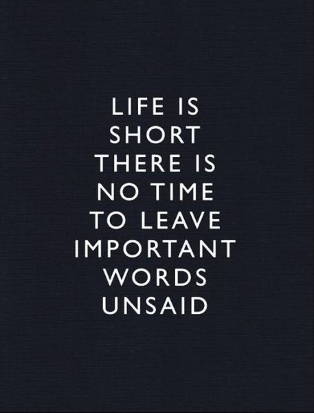 life-is-short-there-is-no-time-to-leave-important-words-unsaid-inspirational-quote