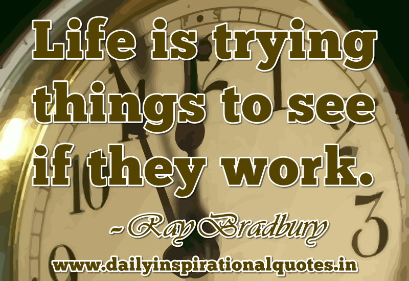 life-is-trying-things-to-see-if-they-work-inspirational-quote