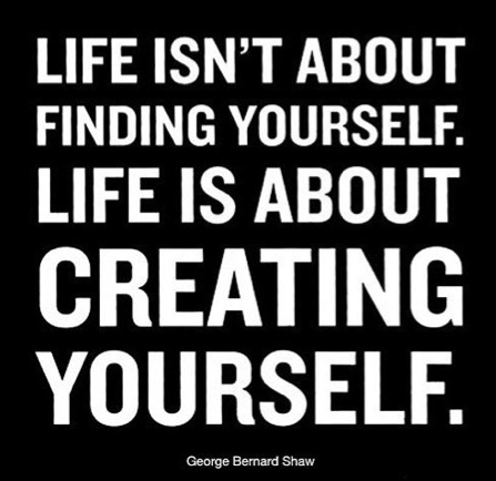life-isn-t-about-finding-yourself-life-is-about-creating-yourself-inspirational-quote