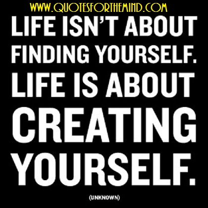 life-isn-t-about-finding-yourselflife-is-about-creating-yourself-inspirational-quote