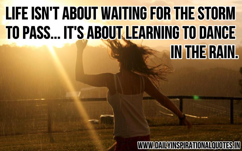 life-isn-t-about-waiting-for-the-storm-to-passit-s-about-learning-to-dance-in-the-rain-inspirational-quote