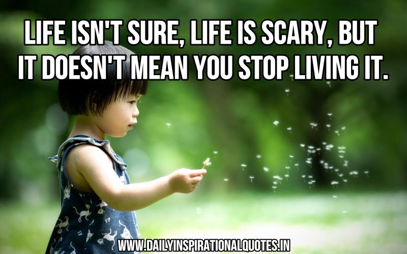 life-isn-t-sure-life-is-scary-but-it-doesn-t-mean-you-stop-living-it-inspirational-quote