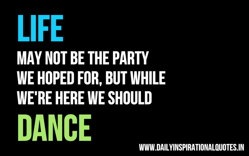 life-may-not-be-the-party-we-hoped-for-but-while-we-re-here-we-should-dance-inspirational-quote