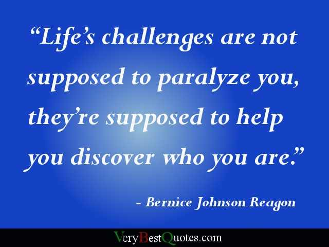 life-s-challenges-are-not-supposed-to-paralyze-youthey-re-supposed-to-help-you-discover-who-you-are-inspirational-quote