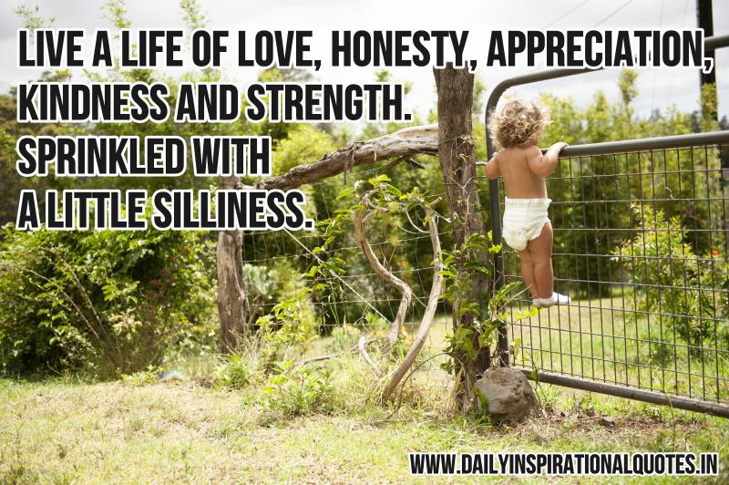 live-a-life-of-love-honesty-appreciation-kindness-and-strength-sprinkled-with-a-little-silliness-inspirational-quote