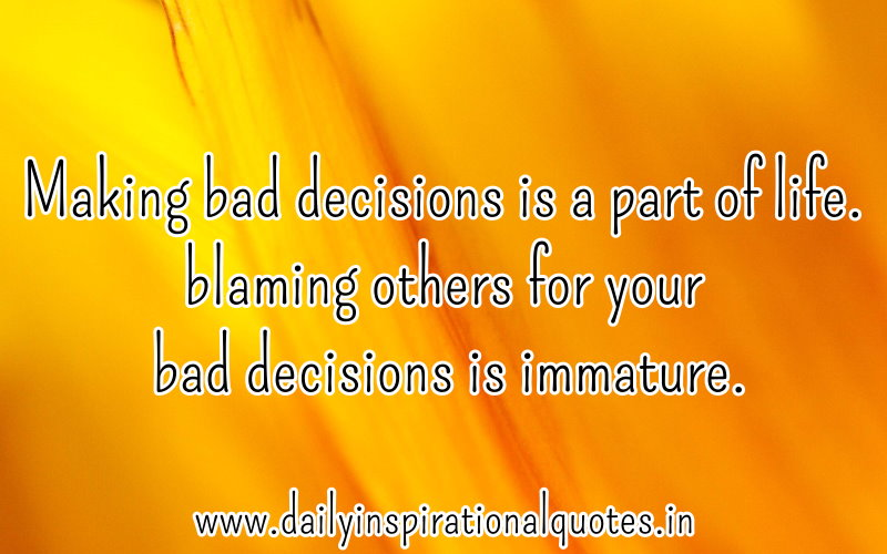 making-bad-decisions-is-a-part-of-lifeblaming-others-for-your-bad-decisions-is-immature-inspirational-quote