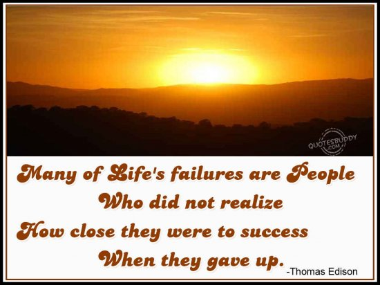 many-of-lifes-failure-are-people-who-did-not-realize-how-close-they-were-to-success-when-they-gave-up-inspirational-quote