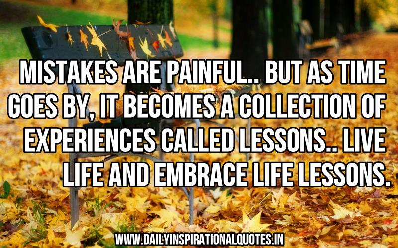 mistakes-are-painfulbut-as-time-goes-byit-becomes-a-collection-of-experiences-called-lessonslive-life-and-embrace-life-lessons-inspirational-quote