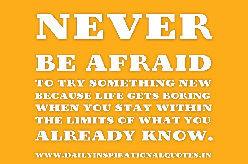 never-be-afraid-to-try-something-new-because-life-gets-boring-when-you-stay-within-the-limits-of-what-you-already-know-inspirational-quote-2