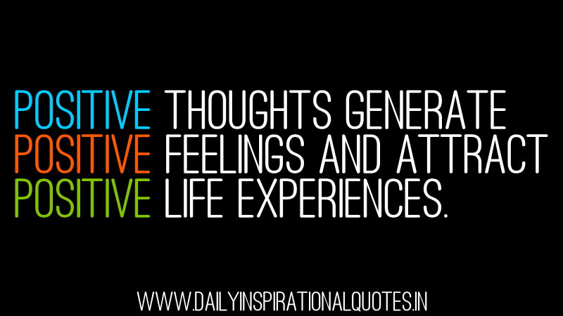 positive-thoughts-generate-positive-feelings-and-attract-positive-life-experiences-inspirational-quote