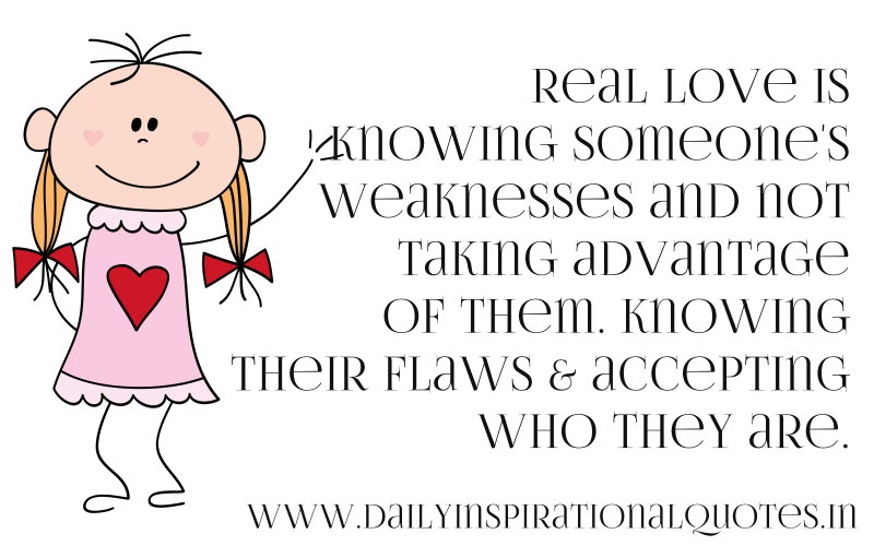 real-love-is-knowing-someones-weaknesses-and-not-taking-advantage-of-them-knowing-their-flaws-accepting-who-they-are-inspirational-quote