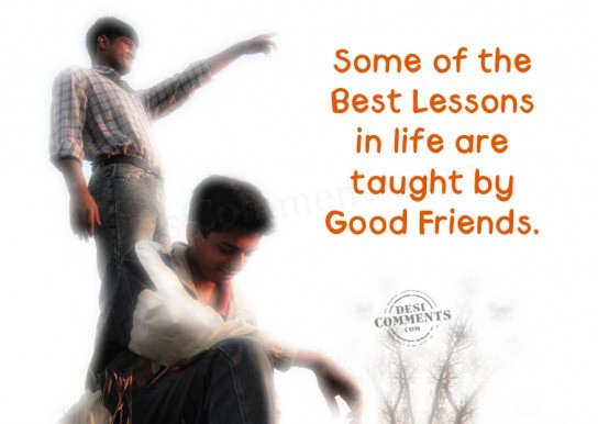 some-of-the-best-lessons-in-life-are-taught-by-good-friends-friendship-quote