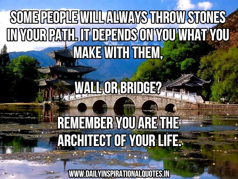 some-people-will-always-throw-stones-in-your-pathit-depends-on-you-what-you-make-with-themwall-or-bridge-remember-you-are-the-architect-of-your-life-inspirational-quote