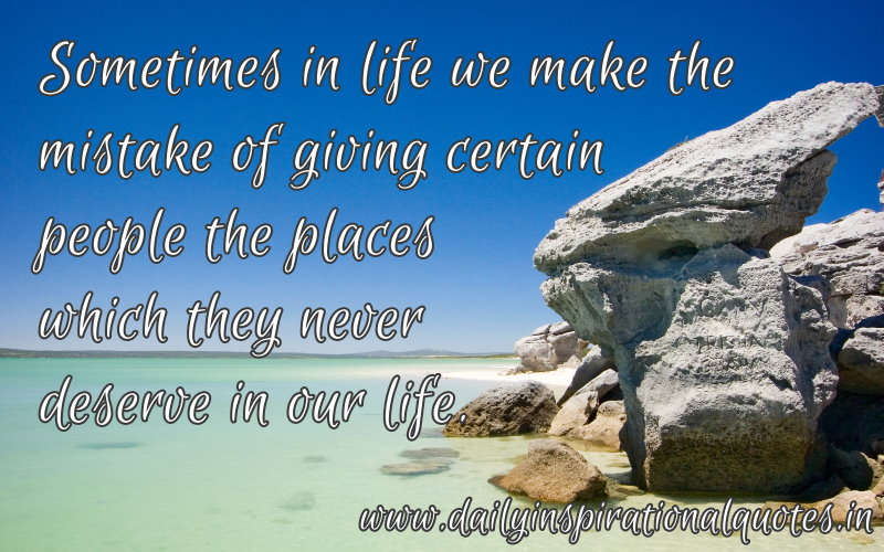 sometimes-in-life-we-make-the-mistake-of-giving-certain-people-the-place-inspirational-quote