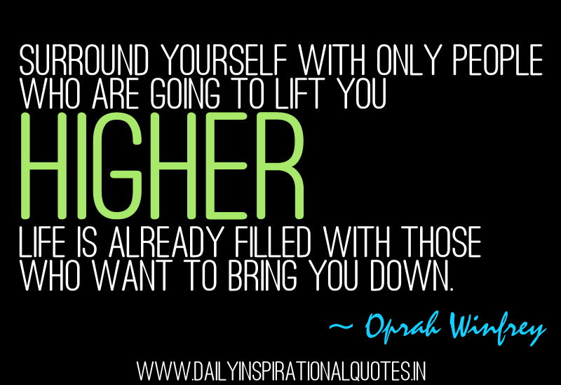 surround-yourself-with-only-people-who-are-going-to-life-you-higherlife-is-already-filled-with-those-who-want-to-bring-you-down-inspirational-quote