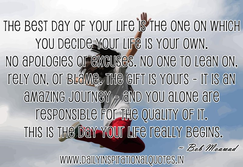the-best-day-of-your-life-is-the-one-on-which-you-decide-your-life-is-your-own-inspirational-quote