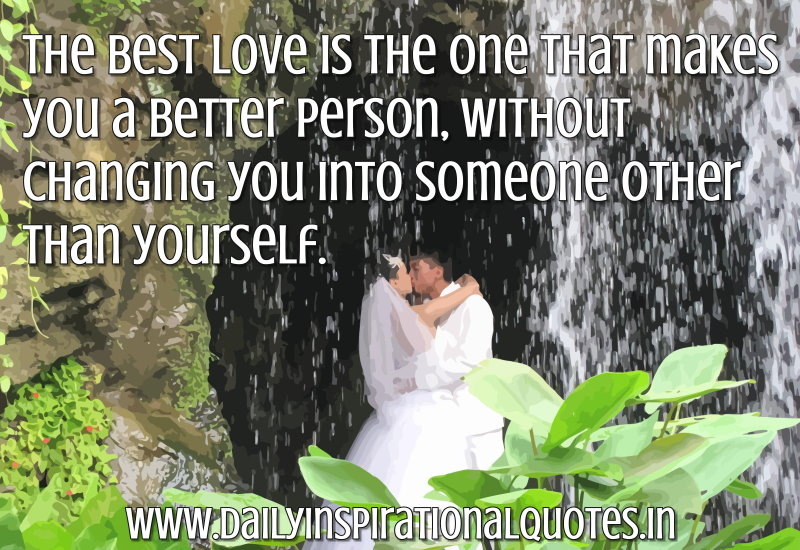 the-best-love-is-the-one-that-makes-you-a-better-personwithout-changing-you-into-someone-other-than-yourself-inspirational-quote