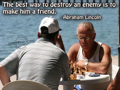 the-best-way-to-destroy-an-enemy-is-to-make-him-a-friend-friendship-quote