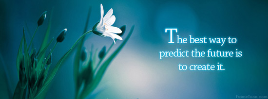 the-best-way-to-predict-the-future-is-to-create-it-future-quote