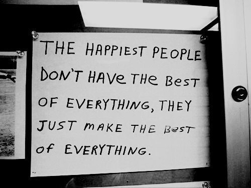 the-happiest-people-dont-have-the-best-of-everythingthey-just-make-the-best-of-everything-inspirational-quote