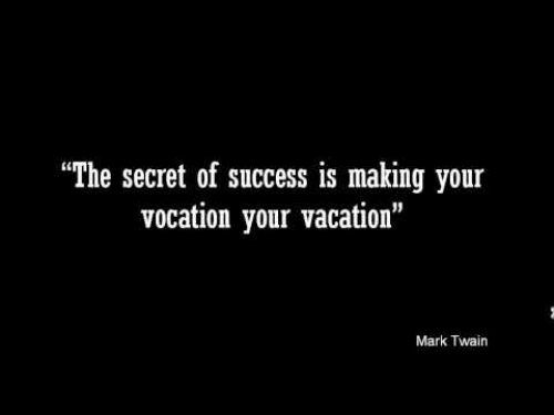 the-secret-of-success-is-making-your-vocation-your-vacation-inspirational-quote