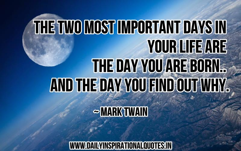 the-two-most-important-days-in-your-life-are-the-day-you-are-born-and-the-day-you-find-out-why-inspirational-quote
