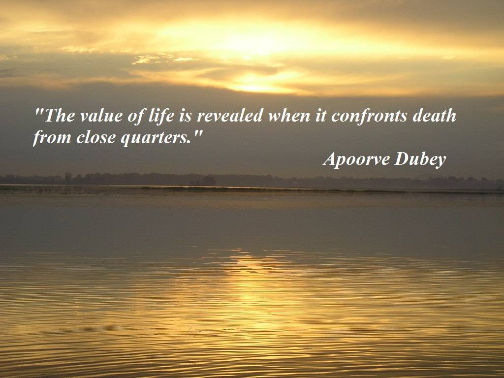 the-value-of-life-is-revealed-when-it-confronts-death-from-close-quarters-inspirational-quote
