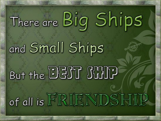there-are-big-ships-and-small-ships-but-the-best-ship-of-all-is-friendship-friendship-quote