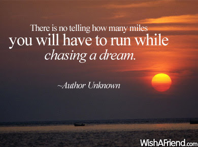 there-is-no-telling-how-many-miles-you-will-have-to-run-while-chasing-a-dream-inspirational-quote