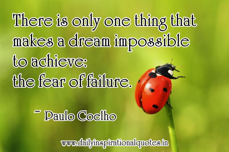 there-is-only-one-thing-that-makes-a-dream-impossible-to-achievethe-fear-of-failure