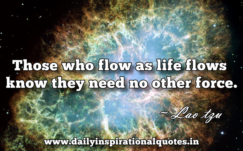 those-who-flow-as-life-flows-know-they-need-no-other-force-inspirational-quote