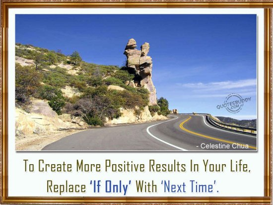 to-create-more-positive-results-in-your-lifereplace-if-only-with-next-time-inspirational-quote