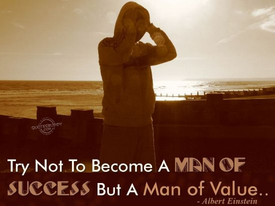 try-not-to-become-a-man-of-success-but-a-man-of-value-inspirational-quote