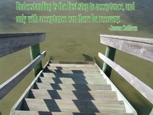 understanding-is-the-first-step-to-acceptance-and-only-with-acceptance-can-there-be-recovery-get-well-soon-quote