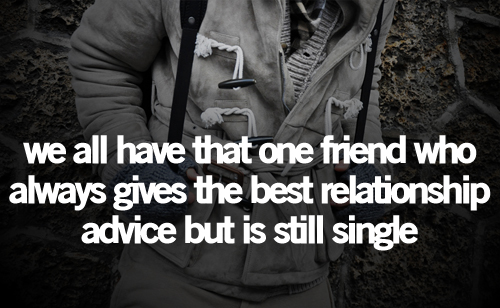 we-all-have-that-one-friend-who-always-gives-the-best-relationship-advice-but-is-still-single-friendship-quote