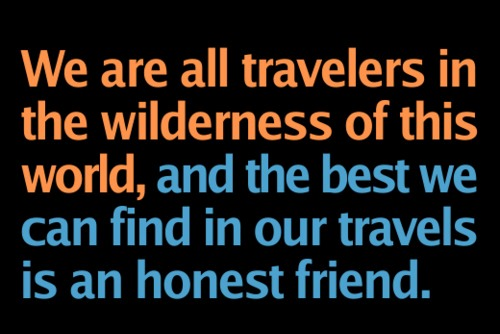 we-are-all-travelers-in-the-wilderness-of-this-worldand-the-best-we-can-find-in-our-travels-is-an-honest-friend