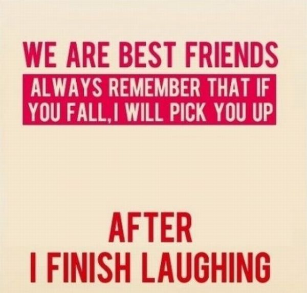 we-are-best-friends-always-remember-that-if-you-falli-will-pick-you-up-after-i-finish-laughing-inspirational-quote