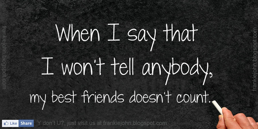 when-i-say-that-i-wont-tell-anybodymy-best-friends-doesnt-count-friendship-quote