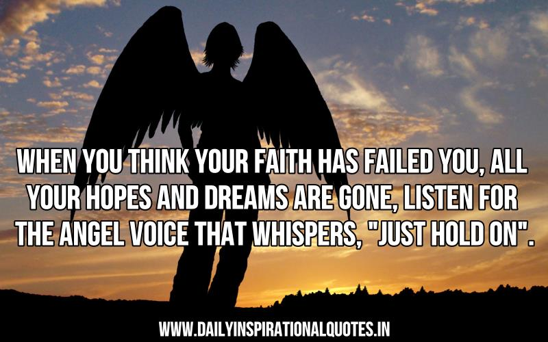 when-you-think-your-faith-has-failed-you-all-your-hopes-and-dreams-are-gone-listen-for-the-angel-voice-that-whispers-just-hold-on