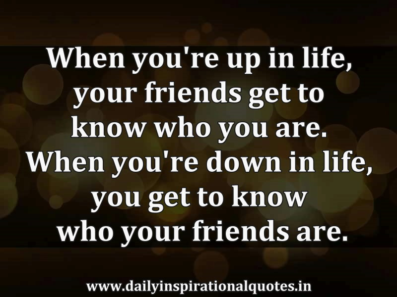 when-youre-up-in-lifeyour-friends-get-to-know-who-you-arewhen-youre-down-in-lifeyou-get-to-know-who-your-friends-are-inspirational-quote