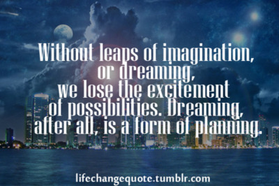 without-leaps-of-imaginationor-dreaming-we-lose-the-excitement-of-possibilitiesdreaming-after-allis-a-form-of-planning-goal-quote