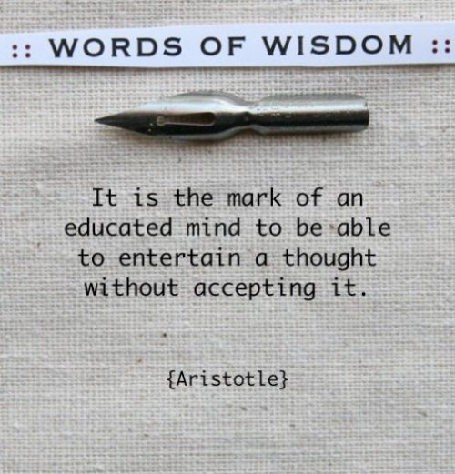 words-of-wisdomit-is-the-mark-of-an-educated-mind-to-be-able-to-entertain-a-thought-without-accepting-it-inspirational-quote