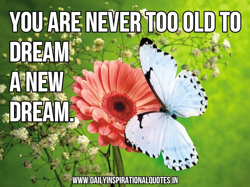 you-are-never-too-old-to-dream-a-new-dream-inspirational-quote