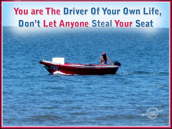 you-are-the-driver-of-your-own-lifedont-let-anyone-steal-your-seat-inspirational-quote