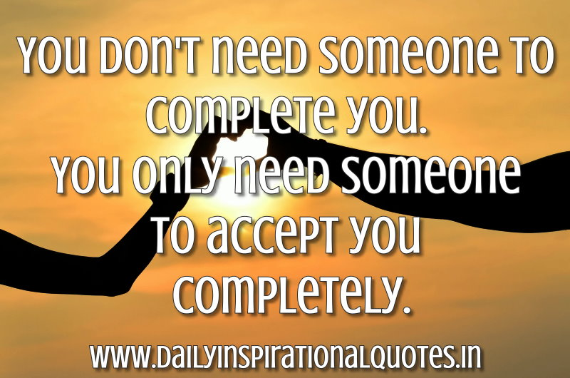you-dont-need-someone-to-complete-youyou-only-need-someone-to-accept-you-completely-inspirational-quote