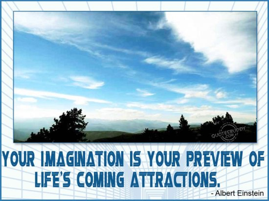 your-imagination-is-your-preview-of-lifes-coming-attractions-inspirational-quote