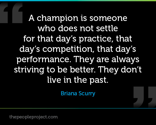 A champion is someone who does not settle for that day's practice, that day's competition, that day's performance. They are ... Briana Scurry