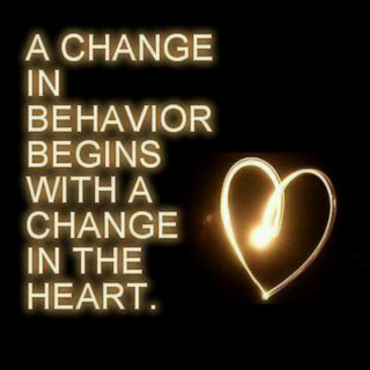 A change in behavior begins with Jesus changing our heart