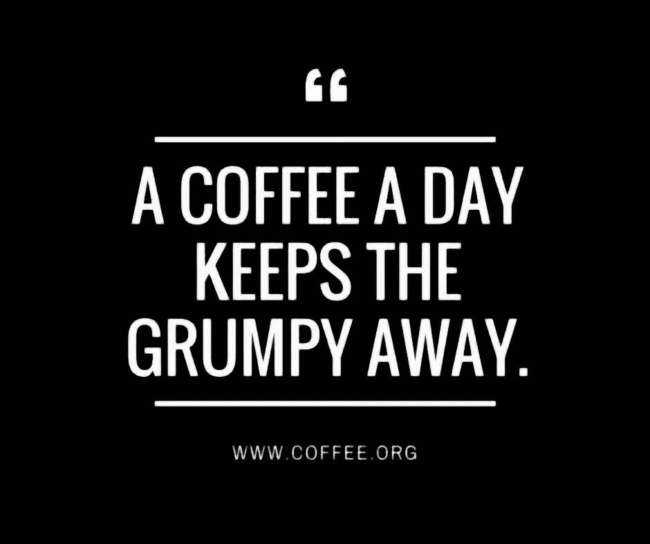 A coffee a day keeps the grumpy away