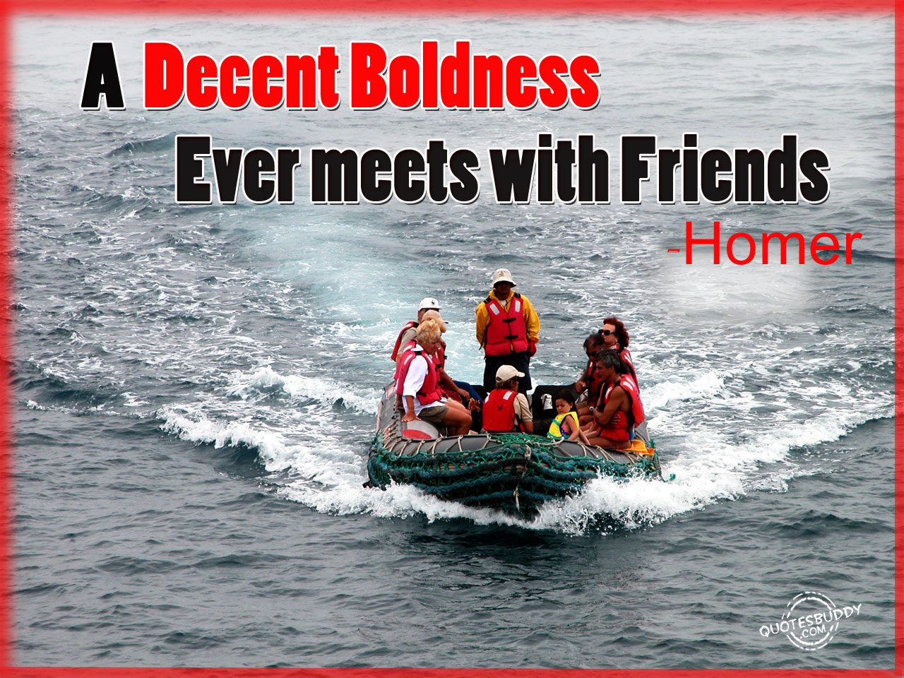 A decent boldness ever meets with friends. Homer